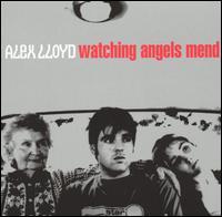 Watching Angels Mend - Alex Lloyd