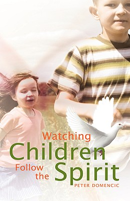 Watching Children Follow the Spirit - Domencic, Peter