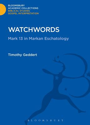 Watchwords: Mark 13 in Markan Eschatology - Geddert, Timothy