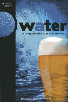 Water: A Comprehensive Guide for Brewers - Kaminski, Colin, and Palmer, John