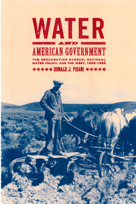 Water and American Government: The Reclamation Bureau, National Water Policy, and the West, 1902-1935 - Pisani, Donald J