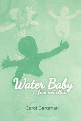 Water Baby; Five Novellas - Bergman, Carol