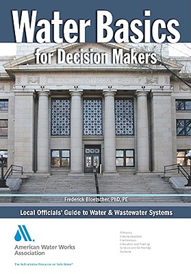 Water Basics for Decision Makers: Local Officials' Guide to Water and Wastewater Systems - Bloetscher, Frederick
