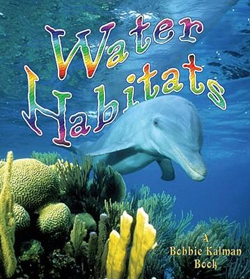 Water Habitats - Aloian, Molly, and Kalman, Bobbie