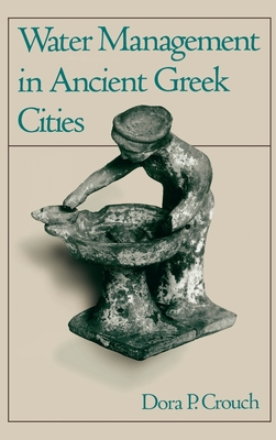 Water Management in Ancient Greek Cities - Crouch, Dora P