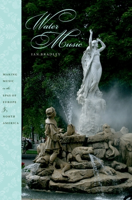 Water Music: Making Music in the Spas of Europe and North America - Bradley, Ian