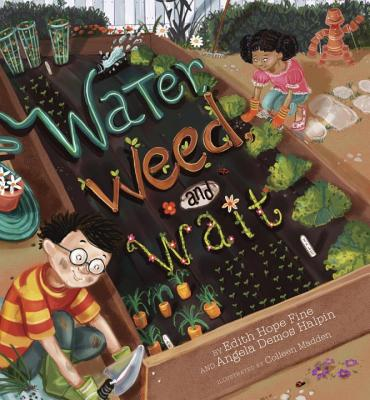 Water, Weed, and Wait - Fine, Edith Hope, and Halpin, Angela Demos