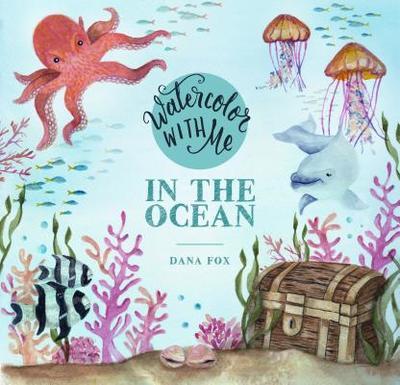 Watercolor with Me in the Ocean - Fox, Dana