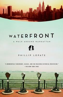 Waterfront: A Walk Around Manhattan - Lopate, Phillip