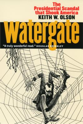 Watergate: The Presidential Scandal That Shook America - Olson, Keith W