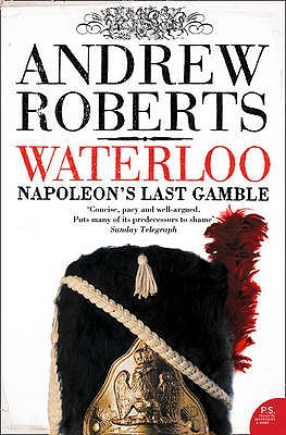 Waterloo: Napoleon's Last Gamble - Roberts, Andrew, and Jardine, Lisa (Series edited by), and Foreman, Amanda (Series edited by)
