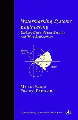 Watermarking Systems Engineering: Enabling Digital Assets Security and Other Applications - Barni, Mauro (Editor)