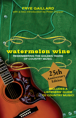 Watermelon Wine: Remembering the Golden Years of Country Music - Gaillard, Frye, Mr.