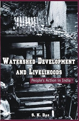 Watershed Development and Livelihoods: People's Action in India - Das, S. K.