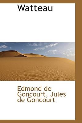 Watteau - De Goncourt, Edmond, and Goncourt, Jules De