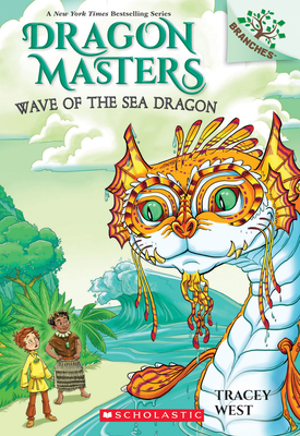 Wave of the Sea Dragon: A Branches Book (Dragon Masters #19), 19 - West, Tracey