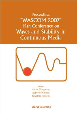 Waves And Stability In Continuous Media - Proceedings Of The 14th Conference On Wascom 2007 - Mangabari, Natale (Editor), and Monaco, Roberto (Editor), and Rionero, Salvatore (Editor)