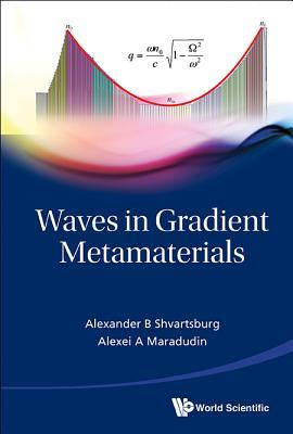 Waves In Gradient Metamaterials - Shvartsburg, A. B., and Maradudin, Alexei A.