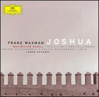 Waxman: Joshua - Ann Hallenberg (mezzo-soprano); Maximilian Schell; Patrick Poole (tenor); Peter Buchi (tenor); Rodney Gilfry (baritone);...