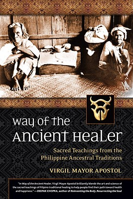 Way of the Ancient Healer: Sacred Teachings from the Philippine Ancestral Traditions - Apostol, Virgil Mayor