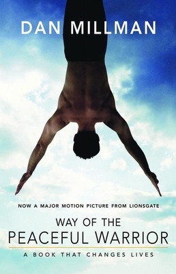 Way of the Peaceful Warrior: A Book That Changes Lives - Millman, Dan