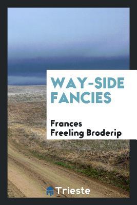 Way-Side Fancies - Broderip, Frances Freeling