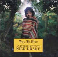 Way to Blue: An Introduction to Nick Drake - Nick Drake