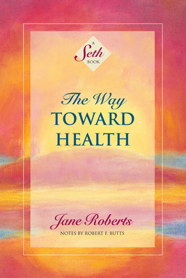 Way Toward Health (Tr) - Roberts, Jane, and Butts, Robert F (Foreword by), and Seth