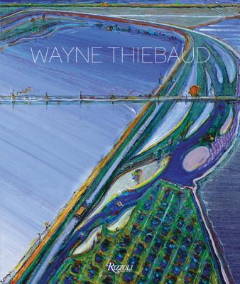Wayne Thiebaud - Thiebaud, Wayne (Introduction by), and Baker, Kenneth (Text by), and Weber, Nicholas Fox (Text by)