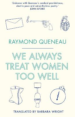 We Always Treat Women Too Well - Queneau, Raymond, and Wright, Barbara (Translated by)