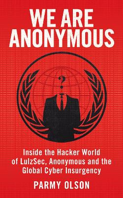 We Are Anonymous - Olson, Parmy