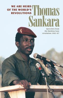 We Are Heirs of the World's Revolutions: Speeches from the Burkina Faso Revolution 1983-87 - Sankara, Thomas