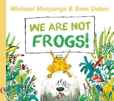 We are Not Frogs - Usher, Sam, and Morpurgo, Michael