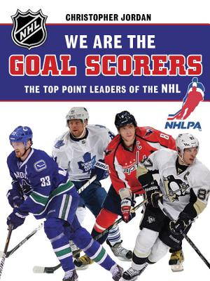 We Are the Goal Scorers: The Top Point Leaders of the NHL - Milne, Dorothy (Editor)