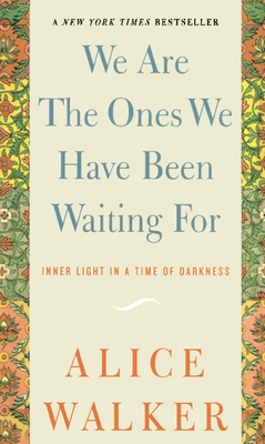 We Are the Ones We Have Been Waiting for: Inner Light in a Time of Darkness - Walker, Alice