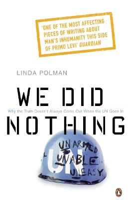 We Did Nothing: Why the Truth Doesn't Always Come Out When the UN Goes in - Polman, Linda