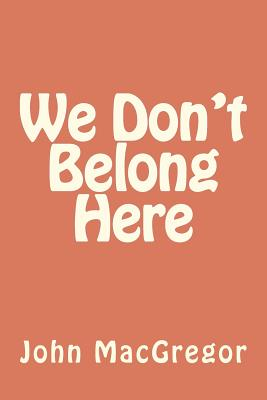 We Don't Belong Here - MacGregor, John