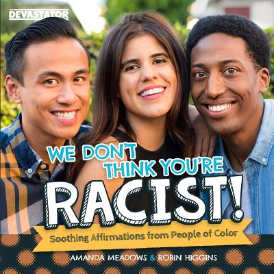We Don't Think You're Racist!: Soothing Affirmations from People of Color - Meadows, Amanda, and Higgins, Robin