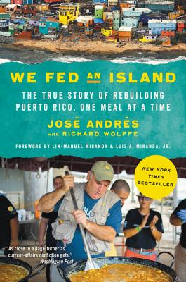 We Fed an Island: The True Story of Rebuilding Puerto Rico, One Meal at a Time - Andres, Jose