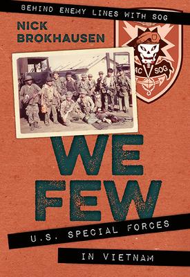 We Few: U.S. Special Forces in Vietnam - Brokhausen, Nick