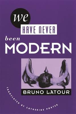 We Have Never Been Modern - Latour, Bruno, and Porter, Catherine, Professor (Translated by)