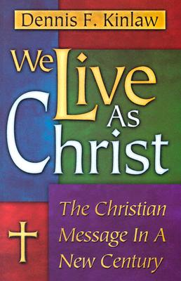 We Live as Christ - Kinlaw, Dennis F, and Oswalt, John N, Dr. (Editor)