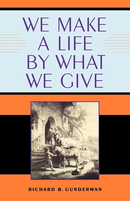 We Make a Life by What We Give - Gunderman, Richard B