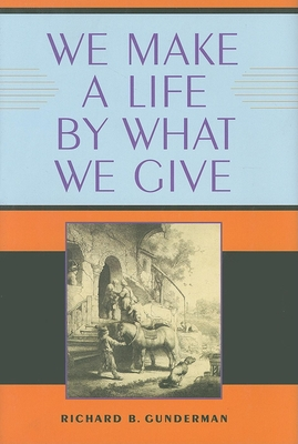 We Make a Life by What We Give - Gunderman, Richard B