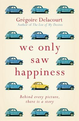 We Only Saw Happiness: From the author of The List of My Desires - Delacourt, Gregoire, and Bell, Anthea (Translated by)