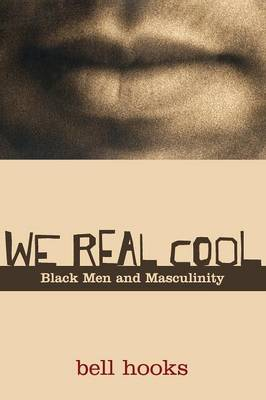 We Real Cool: Black Men and Masculinity - Hooks, Bell