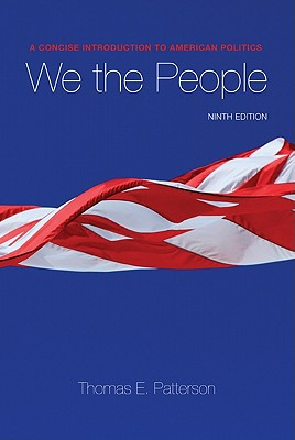 We the People: A Concise Introduction to American Politics - Patterson, Thomas E