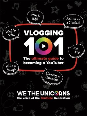 We The Unicorns: Vlogging 101: The Ultimate Guide To Becoming A YouTuber - We The Unicorns