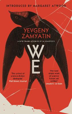 We - Zamyatin, Yevgeny, and Shayevich, Bela (Translated by), and Atwood, Margaret (Introduction by)