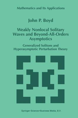 Weakly Nonlocal Solitary Waves and Beyond-All-Orders Asymptotics: Generalized Solitons and Hyperasymptotic Perturbation Theory - Boyd, John P